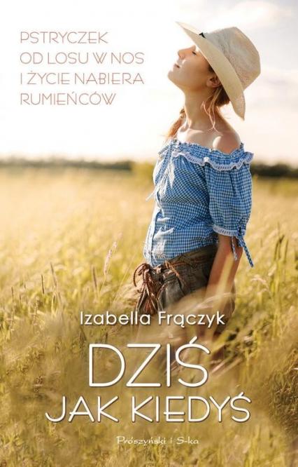 Dziś jak kiedyś - Izabella Frączyk | okładka