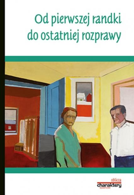 Od pierwszej randki do ostatniej rozprawy - Bogdan de Barbaro, Jacek Bomba, Anna Dodziuk, Wanda Sztander-Trabert, Bogdan Wojciszke i inni | okładka