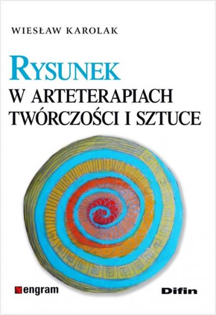 Rysunek w arteterapiach, twórczości i sztuce - Wiesław Karolak   okładka