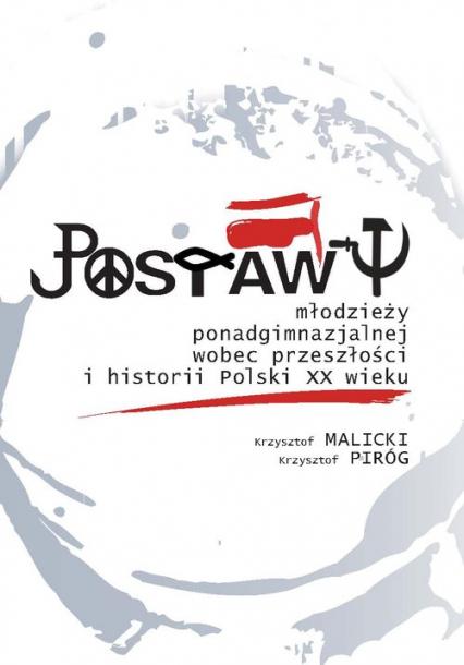 Postawy młodzieży ponadgimnazjalnej wobec przeszłości i historii Polski XX wieku - Malicki Krzysztof, Piróg Krzysztof | okładka