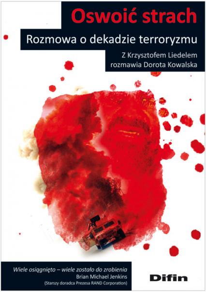 Oswoić strach Rozmowa o dekadzie terroryzmu - Dorota Kowalska   okładka