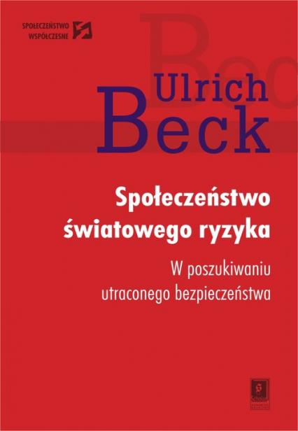 Społeczeństwo światowego ryzyka W poszukiwaniu światowegio bezpieczeństwa - Ulrich Beck | okładka