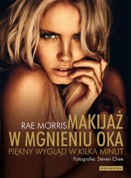 Makijaż w mgnieniu oka Piękny wygląd w kilka minut - Rae Morris | okładka