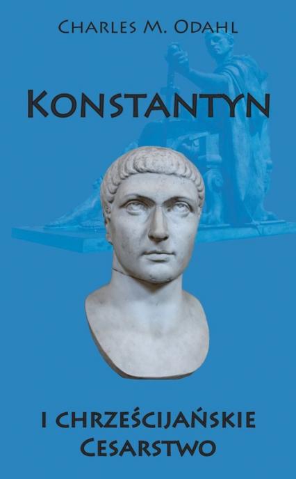 Konstantyn i chrześcijańskie Cesarstwo - Odahl Charles M. | okładka