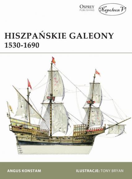 Hiszpańskie galeony 1530-1690 - Angus Konstam | okładka