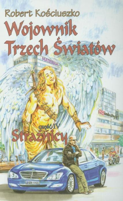 Wojownik Trzech Światów Część 4 Strażnicy - Robert Kościuszko | okładka