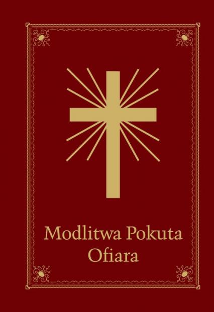 Modlitwa Pokuta Ofiara Modlitewnik Wspólnota Miłosierdzia Bożego i Niepokalanej w Mikołowie - Jolanta Szczypta | okładka