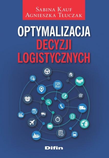 Optymalizacja decyzji logistycznych - Kauf Sabina, Tłuczak Agnieszka | okładka