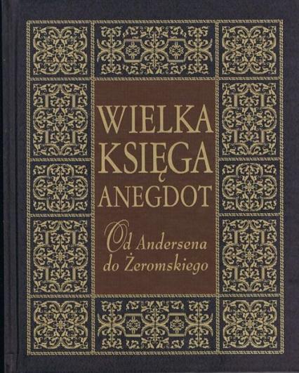 Wielka księga anegdot Od Andersena do Żeromskiego - Przemysław Słowiński | okładka