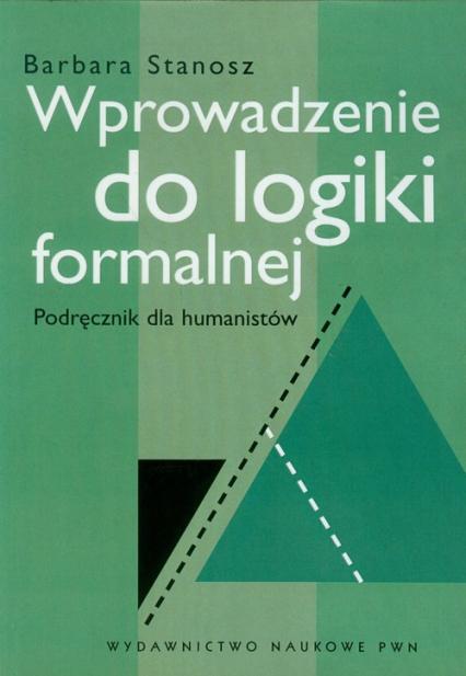 Wprowadzenie do logiki formalnej Podręcznik dla humanistów - Barbara Stanosz | okładka