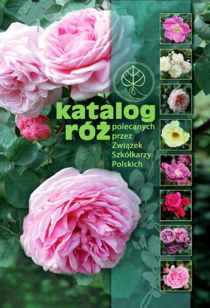 Katalog róż polecanych przez Związek Szkółkarzy Polskich -  | okładka