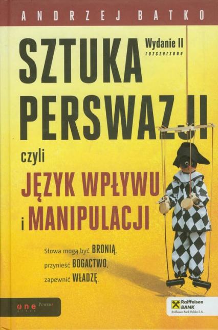 Sztuka  perswazji czyli język wpływu i manipulacji - Andrzej Batko | okładka