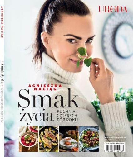 Smak Życia Kuchnia czterech pór roku - Agnieszka Maciąg | okładka
