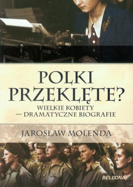 Polki przeklęte? Wielkie kobiety - dramatyczne biografie - Jarosław Molenda | okładka