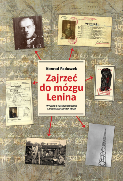 Zajrzeć do mózgu Lenina Wywiad II Rzeczypospolitej a postrewolucyjna Rosja - Konrad Paduszek | okładka