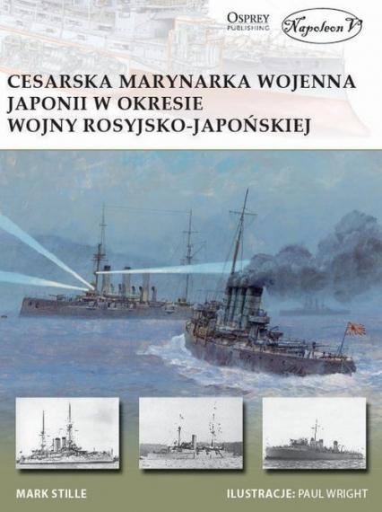 Cesarska marynarka wojenna Japonii w okresie wojny rosyjsko-japońskiej - Mark Stille | okładka
