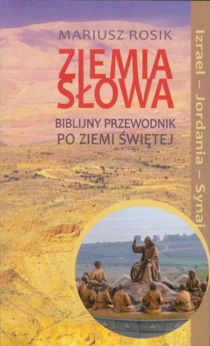 Ziemia słowa Biblijny przewodnik po Ziemi Świętej Izrael - Jordania - Synaj - Mariusz Rosik | okładka