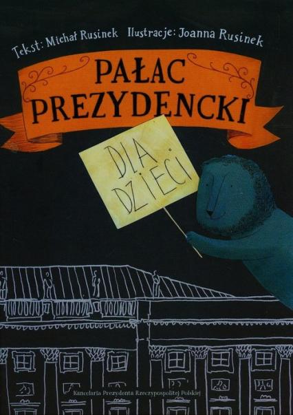 Pałac prezydencki dla dzieci - Michał Rusinek | okładka