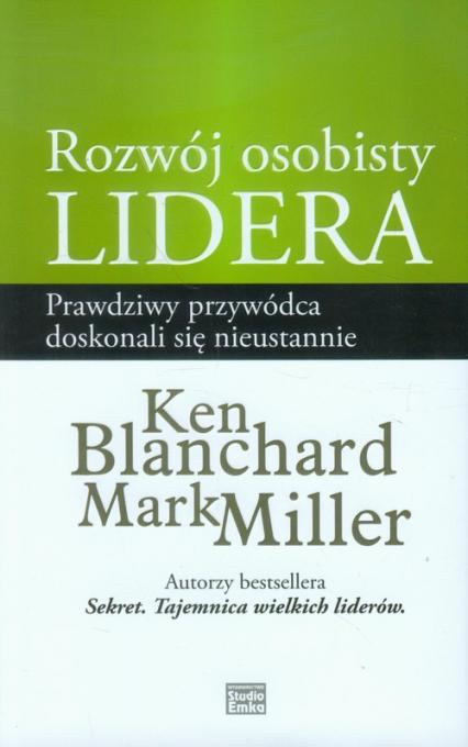 Rozwój osobisty lidera Prawdziwy przywódca doskonali się nieustannie - Blanchard Ken, Miller Mark | okładka