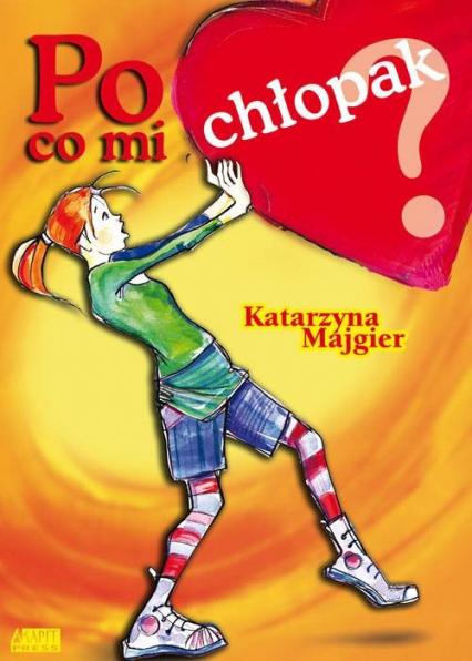 Po co mi chłopak - Katarzyna Majgier   okładka