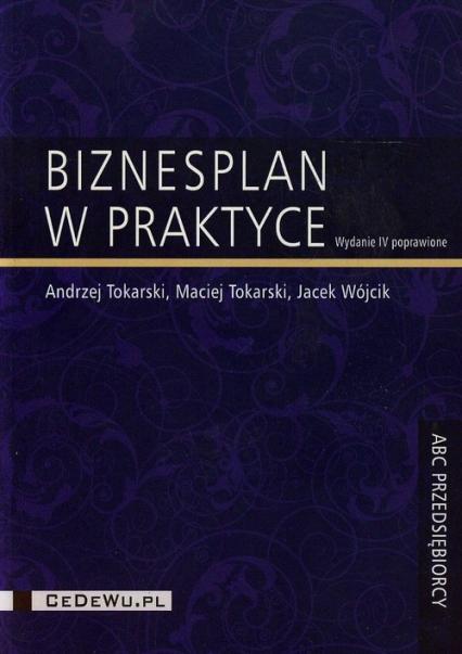Biznesplan w praktyce - Tokarski Andrzej, Tokarski Maciej, Wójcik Jacek | okładka