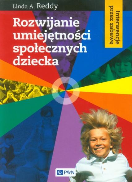 Rozwijanie umiejętności społecznych dziecka Interwencje przez zabawę - Reddy Linda A. | okładka