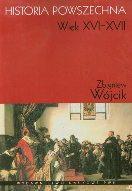 Historia powszechna Wiek XVI-XVII - Zbigniew Wójcik | okładka