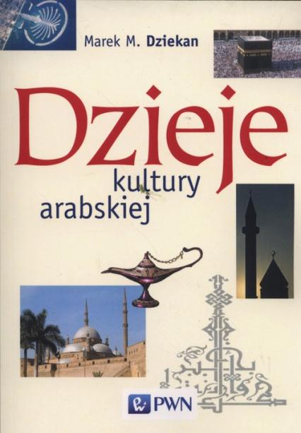 Dzieje kultury arabskiej - Dziekan Marek M. | okładka