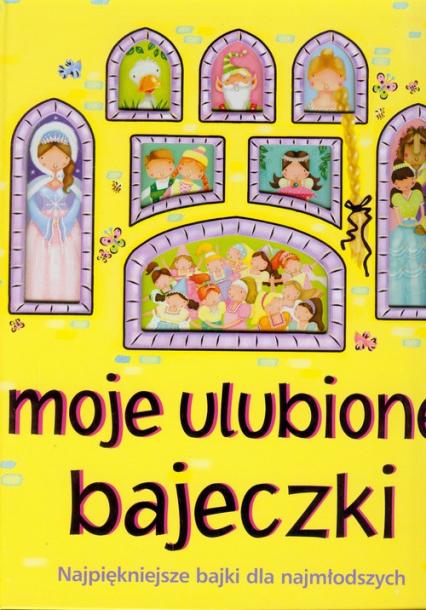 Moje ulubione bajeczki Najpiękniejsze bajki dla najmłodszych - Urszula Kozłowska | okładka