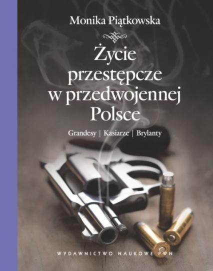 Życie przestępcze w przedwojennej Polsce Grandesy, kasiarze, brylanty. - Monika Piątkowska | okładka
