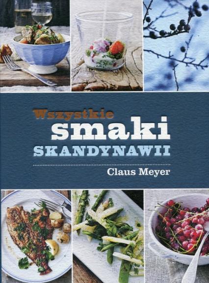 Wszystkie smaki Skandynawii - Claus Meyer | okładka