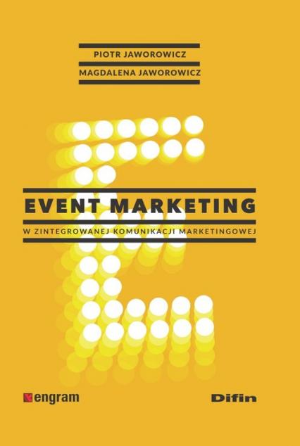 Event marketing w zintegrowanej komunikacji marketingowej - Jaworowicz Piotr, Jaworowicz Magdalena | okładka