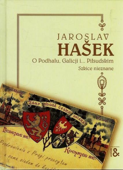 O Podhalu Galicji i Piłsudskim Szkice nieznane - Jaroslav Hasek | okładka