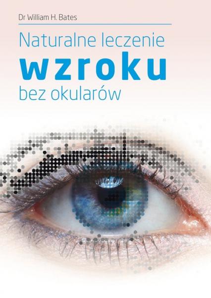Naturalne leczenie wzroku bez okularów - Bates William H. | okładka