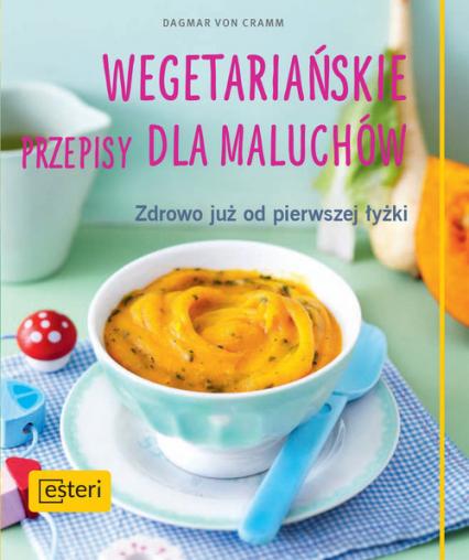 Wegetariańskie przepisy dla maluchów. Zdrowo już od pierwszej łyżki - Dagmar Cramm | okładka