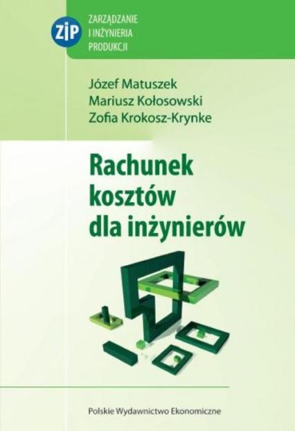 Rachunek kosztów dla inżynierów - Matuszek Józef, Krokosz-Krynke Zofia, Kołosowski Mariusz | okładka