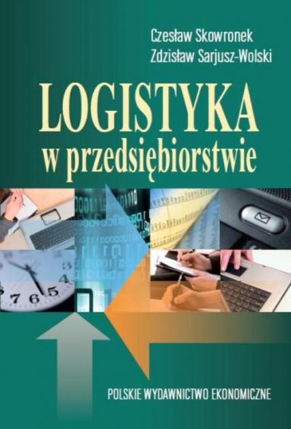 Logistyka w przedsiębiorstwie - Skowronek Czesław, Sarjusz Wolski Zdzisław   okładka