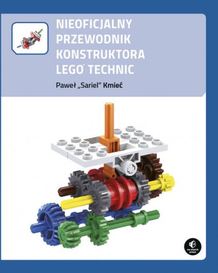 Nieoficjalny przewodnik konstruktora Lego Technic - Paweł Kmieć   okładka