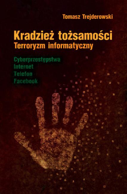 Kradzież tożsamości Terroryzm informatyczny - Tomasz Trejderowski | okładka