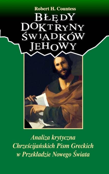 Błędy doktryny Świadków Jehowy Analiza krytyczna  Chrześcijańskich Pism Greckich  w Przekładzie Nowego Świata - Countess Robert H. | okładka
