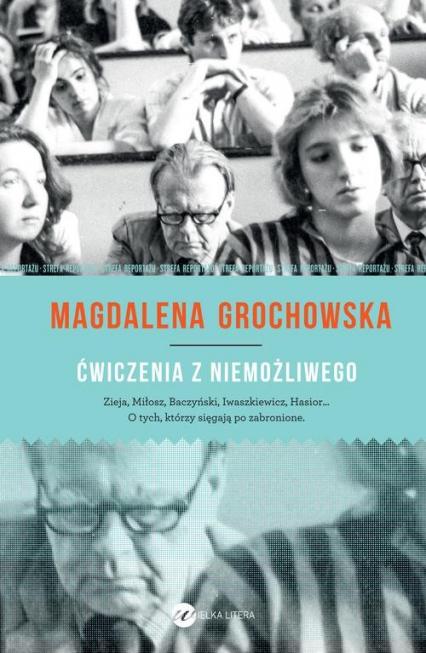 Ćwiczenia z niemożliwego O tych, którzy sięgają po zabronione - Magdalena Grochowska | okładka