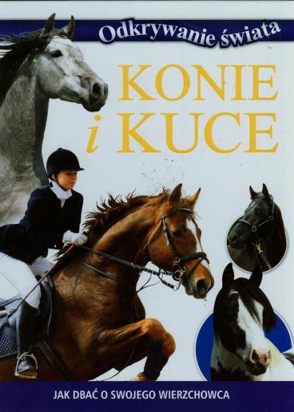 Konie i kuce Jak dbać o swojego wierzchowca - zbiorowa praca | okładka
