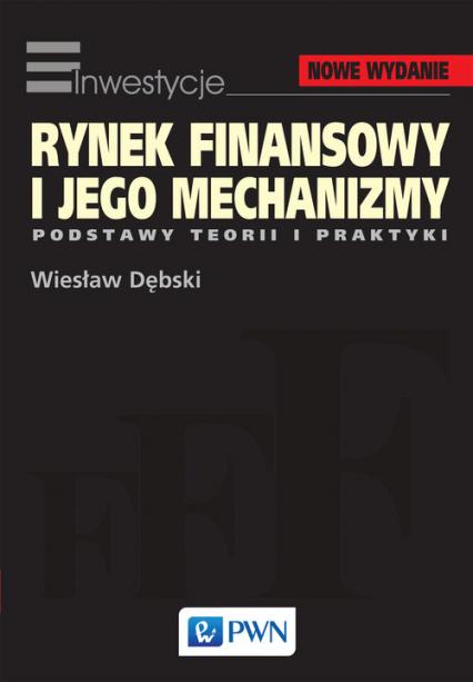 Rynek finansowy i jego mechanizmy Podstawy teorii i praktyki - Wiesław Dębski | okładka