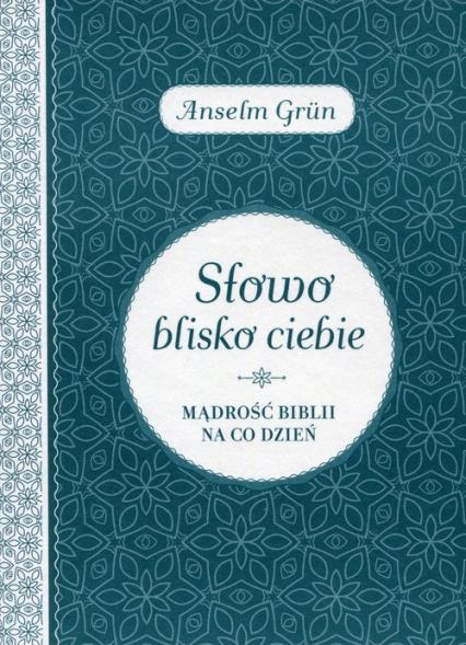 Słowo blisko ciebie Mądrość Biblii na co dzień - Anselm Grun | okładka