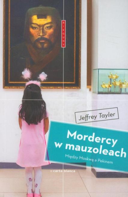 Mordercy w mauzoleach Między Moskwą a Pekinem - Jeffrey Tayler | okładka