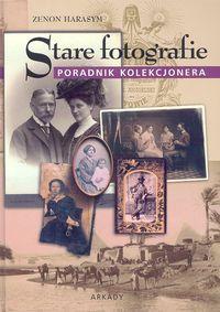 Stare fotografie Poradnik kolekcjonera - Zenon Harasym | okładka