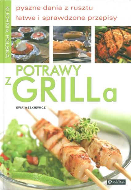 Potrawy z grilla pyszne dania z rusztu, łatwe i sprawdzone przepisy - Ewa Aszkiewicz | okładka