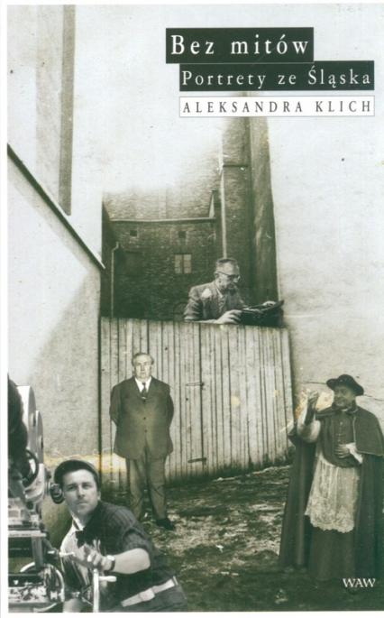 Bez mitów. Portrety ze Śląska - Aleksandra Klich | okładka