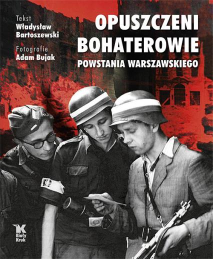 Opuszczeni Bohaterowie Powstania Warszawskiego - Władysław Bartoszewski | okładka