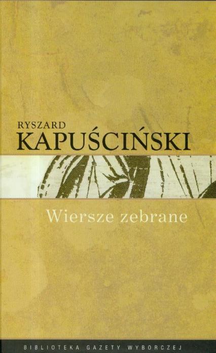 Wiersze zebrane Kapuściński - Ryszard Kapuściński | okładka